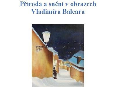 Příroda a snění v obrazech Vladimíra Balcara na smržovském zámečku